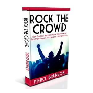 Rock The Crowd: How The Cool Teachers Inspire More Students, Earn More Respect, and Become Lifelong Mentors.